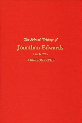 The Printed Writings of Jonathan Edwards, 1703-1758: A Bibliography