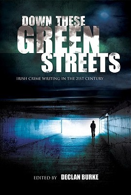 Down These Green Streets by Declan Burke