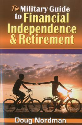 The Military Guide to Financial Independence & Retirement by Doug Nordman