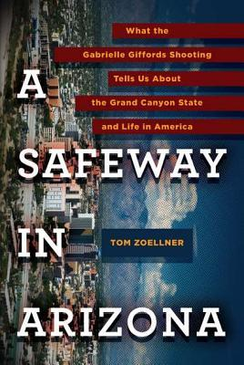 A Safeway in Arizona by Tom Zoellner