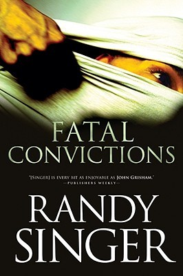 Fatal Convictions by Randy Singer