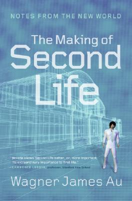 The Making of Second Life by Wagner James Au