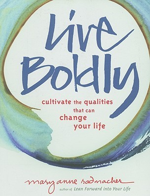 Live Boldly by Mary Anne Radmacher