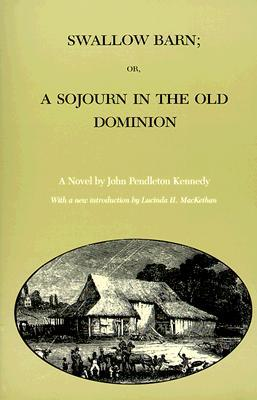 Swallow Barn; Or, a Sojourn in the Old Dominion by John Pendleton Kennedy
