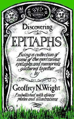 Discovering Epitaphs by Geoffrey N. Wright