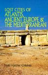 Lost Cities of Atlantis, Ancient Europe and the Mediterranean (Lost Cities Series)