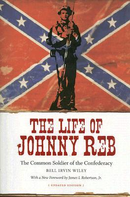 The Life of Johnny Reb by Bell Irvin Wiley