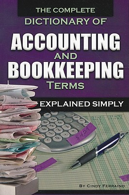 The Complete Dictionary Of Accounting & Bookkeeping Terms Exp... by Atlantic Publishing Company