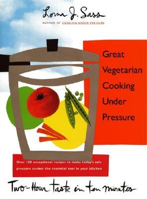 Great Vegetarian Cooking Under Pressure by Lorna J. Sass
