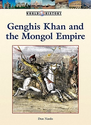 Genghis Khan And The Mongol Empire by Don Nardo