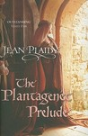 The Plantagenet Prelude by Jean Plaidy