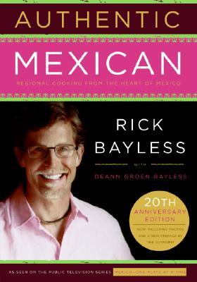 Authentic Mexican 20th Anniversary Ed by Rick Bayless