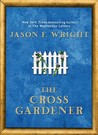 The Cross Gardener by Jason F. Wright