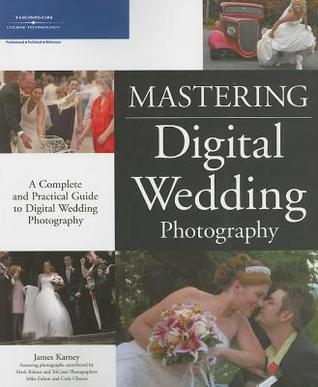 Mastering Digital Wedding Photography by James Karney