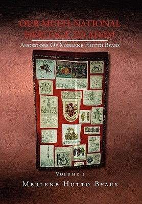 Our Multi-National Heritage to Adam, Ancestors of Merlene Hutto Byars, Volume 1