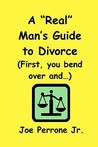 "A ""Real"" Man's Guide To Divorce: (""First, You Bend Over And..."")"