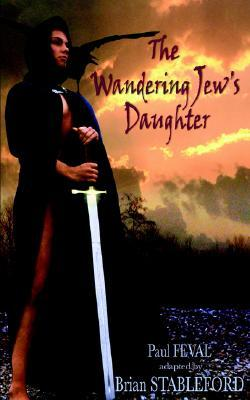 The Wandering Jew's Daughter by Paul Féval