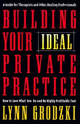 Building Your Ideal Private Practice by Lynn Grodzki