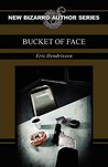 Bucket of Face by Eric Hendrixson