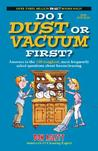 Do I Dust or Vacuum First?: Answers to the 100 Toughest, Most Frequently Asked Questions about Housecleaning