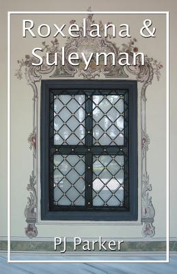 Roxelana and Suleyman by P.J. Parker — Reviews, Discussion
