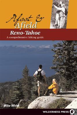 Afoot and Afield: Reno-Tahoe: A Comprehensive Hiking Guide