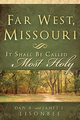 Far West, Missouri by Dan A. Lisonbee
