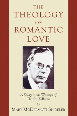 The Theology of Romantic Love by Mary McDermott Shideler