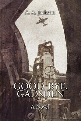 Good-Bye, Gadsden by A.A. Jackson