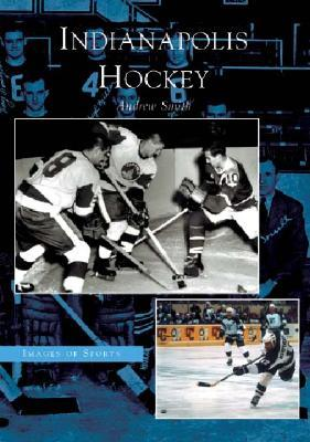 Indianapolis Hockey (Images of Sports)