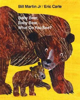 Baby Bear, Baby Bear, What Do You See? by Bill Martin Jr.