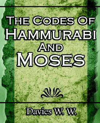 The Codes of Hammurabi and Moses by W.W. Davies