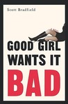 Good Girl Wants It Bad: A Novel