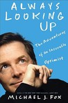 Always Looking Up: The Adventures of an Incurable Optimist