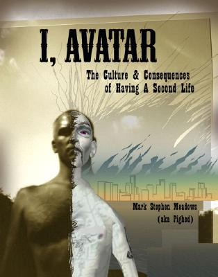 I, Avatar: The Culture and Consequences of Having a Second Life (Testprep (New Riders'))