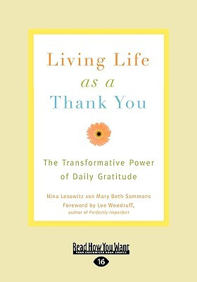 Living Life as a Thank You: The Transformative Power of Daily Gratitude (Easyread Large Edition)