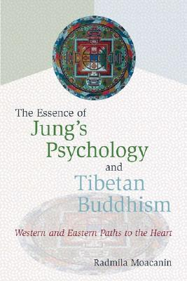 The Essence of Jung's Psychology and Tibetan Buddhism by Radmila Moacanin
