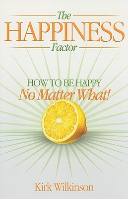 The Happiness Factor by Kirk Wilkinson