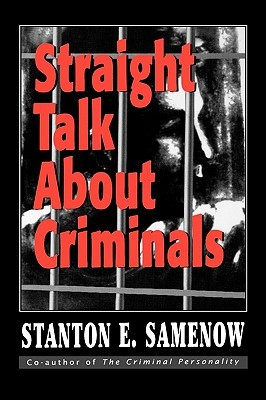 Straight Talk about Criminals by Stanton E. Samenow