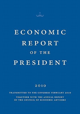 Economic Report Of The President 2010 by The Council of Economic Adv...
