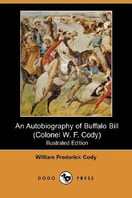 An Autobiography of Buffalo Bill (Colonel W. F. Cody) (Illust... by William Frederick Cody