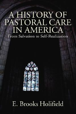 A History Of Pastoral Care In America: From Salvation To Self Realization