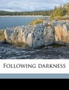 Following Darkness
