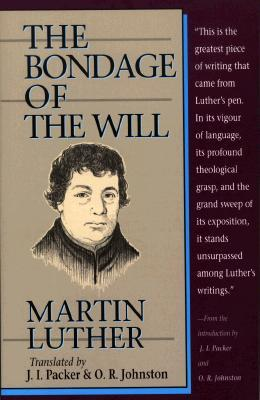 Bondage of the Will by Martin Luther