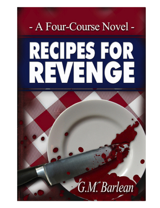 Recipes For Revenge, A Four-Course Novel by G.M. Barlean