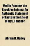 Mollie Fancher, the Brooklyn Enigma; An Authentic Statement o... by Abram Dailey