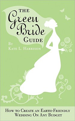 The Green Bride Guide by Kate L. Harrison
