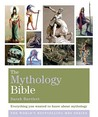 The Mythology Bible: Everything You Wanted To Know About Mythology (Godsfield Bible)