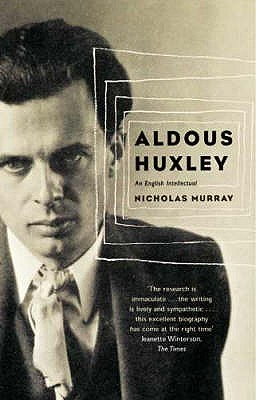 Aldous Huxley by Nicholas Murray Reviews Discussion Bookclubs