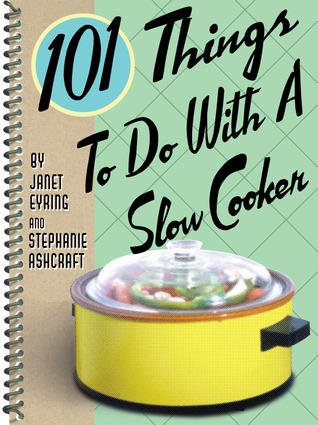 101 Things to Do with a Slow Cooker by Janet Eyring
